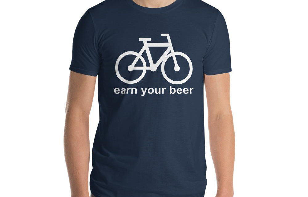 Earn Your Beer T-Shirts: Sure to Delight Beer Loving Adventurers